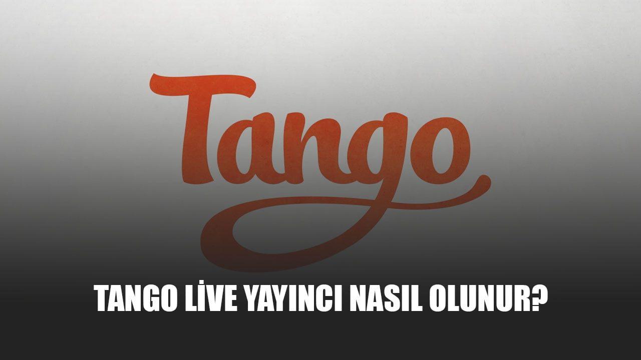 Tango Live Yayıncı Olunur?